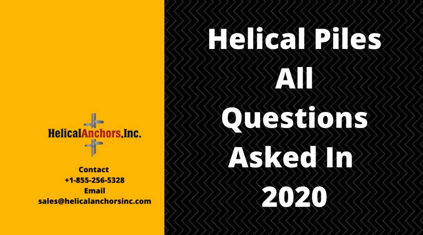 Helical Piles- All Questions Asked In 2020